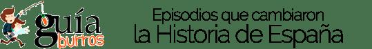 GuiaBurros Episodios que cambiaron la Historia de España