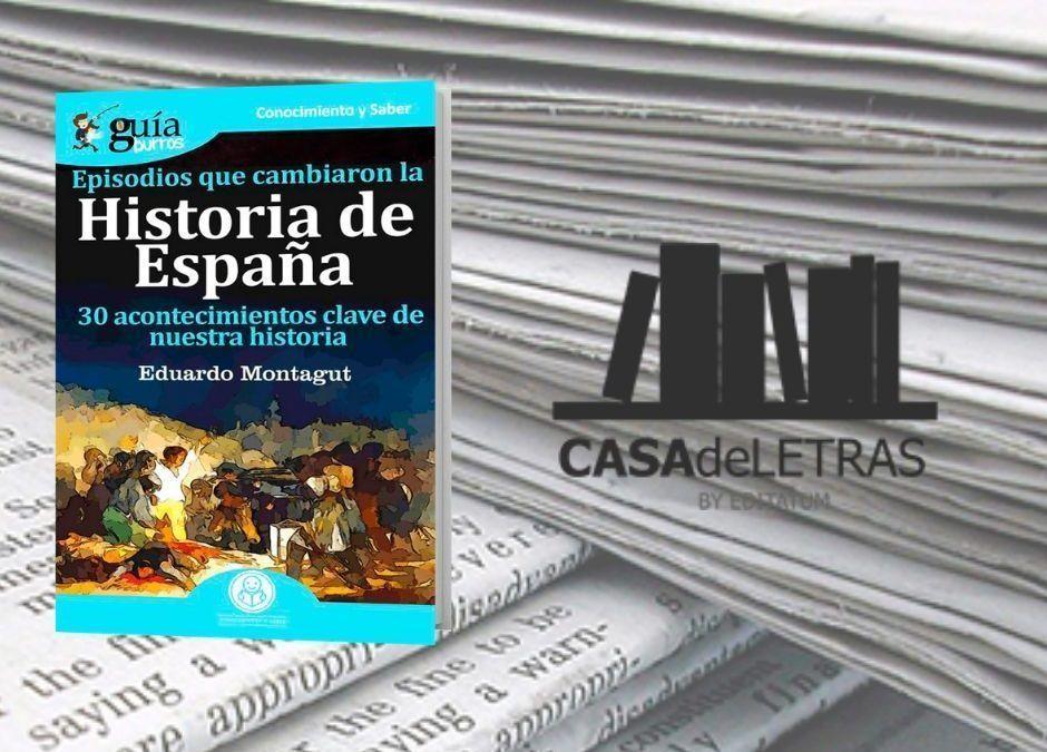 El «GuíaBurros: Episodios que cambiaron la Historia de España» en el medio Casa de Letras