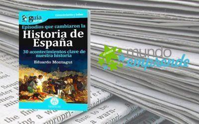 El «GuíaBurros: Episodios que cambiaron la Historia de España» en el medio escrito Mundo Emprende