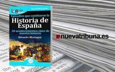 Nuevatribuna.es ha hecho una reseña del «GuíaBurros: Episodios que cambiaron la Historia de España»