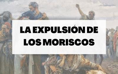 Descubre todo sobre la expulsión de los moriscos